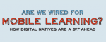 Infographic: Are We Wired For Mobile Learning? How Digital Natives Are A Bit Ahead